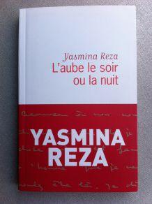 "YASMINA REZA 'L'aube le soir ou la nuit"""