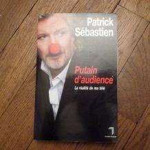Putain D'audience - La Réalité De Ma Télé -Patrick Sébastien