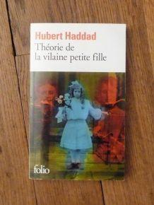 Théorie De La Vilaine Petite Fille- Hubert Haddad- Gallimard