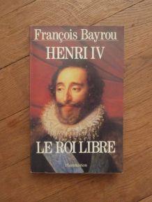 Henri IV- Le Roi Libre- Francois Bayrou- Flammarion