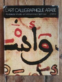 L'art calligraphique arabe. Edition du Chêne, 1976