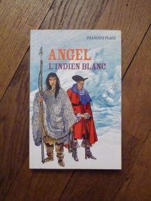 Angel L'Indien Blanc- Francois Place- Casterman