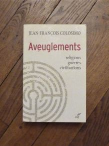 Aveuglements- Religions, Guerres, Civilisations- JF Colosimo