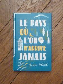 Le Pays Où L'on N'arrive Jamais- André Dhotel- Flammarion
