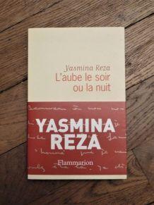 L'aube Le Soir Ou La Nuit- Yasmina Reza- Flammarion