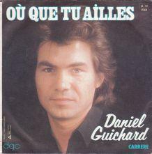 Daniel Guichard - Ou que tu ailles - 45 t