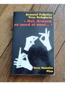 Moi, Armand, Né Sourd Et Muet...- Armand Pelletier