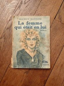 La Femme Qui Etait En Lui- Maurice Rostand- Flammarion