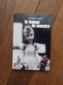 La Femme Du Monstre- Jacques Expert- Editions Anne Carrière