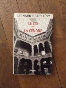 Le Lys Et La Cendre- Bernard Henri Levy- Bernard Grasset