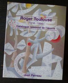 Roger Toulouse 1918-1994 : catalogue raisonné de l′œuvre