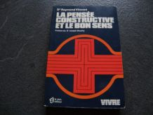 1981 RAYMOND VINCENT - LA PENSEE CONSTRUCTIVE ET LE BON SENS