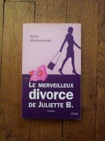 Le Merveilleux Divorce De Juliette B- Sylvie Medvedowsky