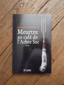 Meurtre Au Café De L'Arbre Sec- Barrière Michèle- JC Lattès