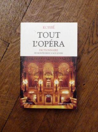 Tout L'opéra- Dictionnaire- Gustave Kobbé- Robert Laffont