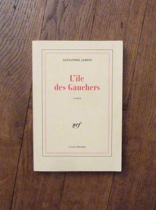 L'Ile des Gauchers- Alexandre Jardin- Gallimard- NRF