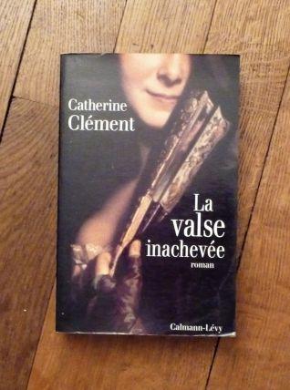 La Valse Inachevée- Catherine Clément- Calmann Levy