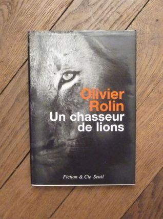 Un Chasseur De Lions- Olivier Rolin- Fiction & Cie- Seuil