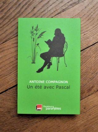 Un Eté Avec Pascal- Antoine Compagnon- Editions Des Equateur