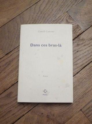 Dans ces Bras Là- Camille Laurens- P.O.L