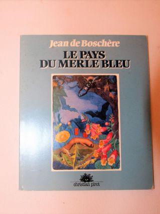 Le pays du merle bleu Jean de Boschère. Poésie.